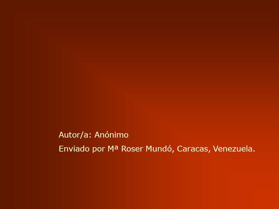 Autor/a: Anónimo Enviado por Mª Roser Mundó, Caracas, Venezuela.