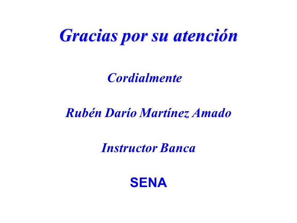 Gracias por su atención Cordialmente Rubén Darío Martínez Amado Instructor Banca SENA