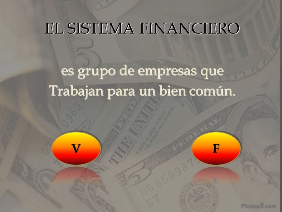 EL SISTEMA FINANCIERO es grupo de empresas que Trabajan para un bien común.