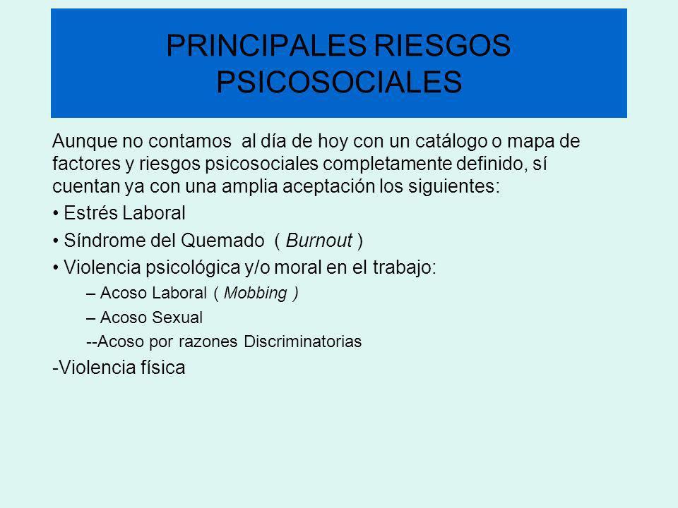 PRINCIPALES RIESGOS PSICOSOCIALES Aunque no contamos al día de hoy con un catálogo o mapa de factores y riesgos psicosociales completamente definido,