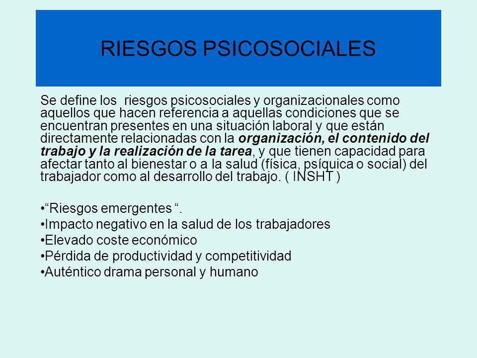 RIESGOS PSICOSOCIALES Se define los riesgos psicosociales y organizacionales como aquellos que hacen referencia a aquellas condiciones que se encuentr