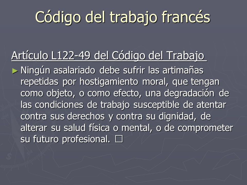 Código del trabajo francés Artículo L122-49 del Código del Trabajo Artículo L122-49 del Código del Trabajo Ningún asalariado debe sufrir las artimañas