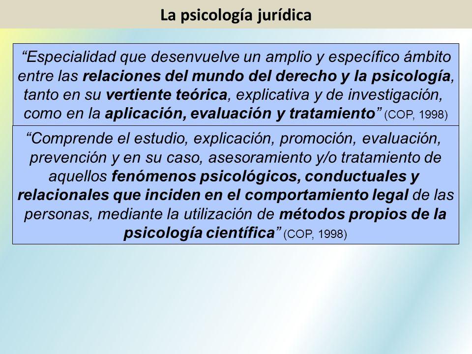 La psicología jurídica Especialidad que desenvuelve un amplio y específico ámbito entre las relaciones del mundo del derecho y la psicología, tanto en