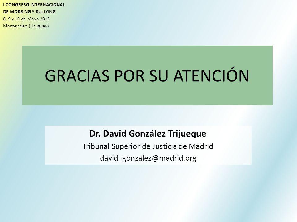 GRACIAS POR SU ATENCIÓN Dr. David González Trijueque Tribunal Superior de Justicia de Madrid david_gonzalez@madrid.org I CONGRESO INTERNACIONAL DE MOB