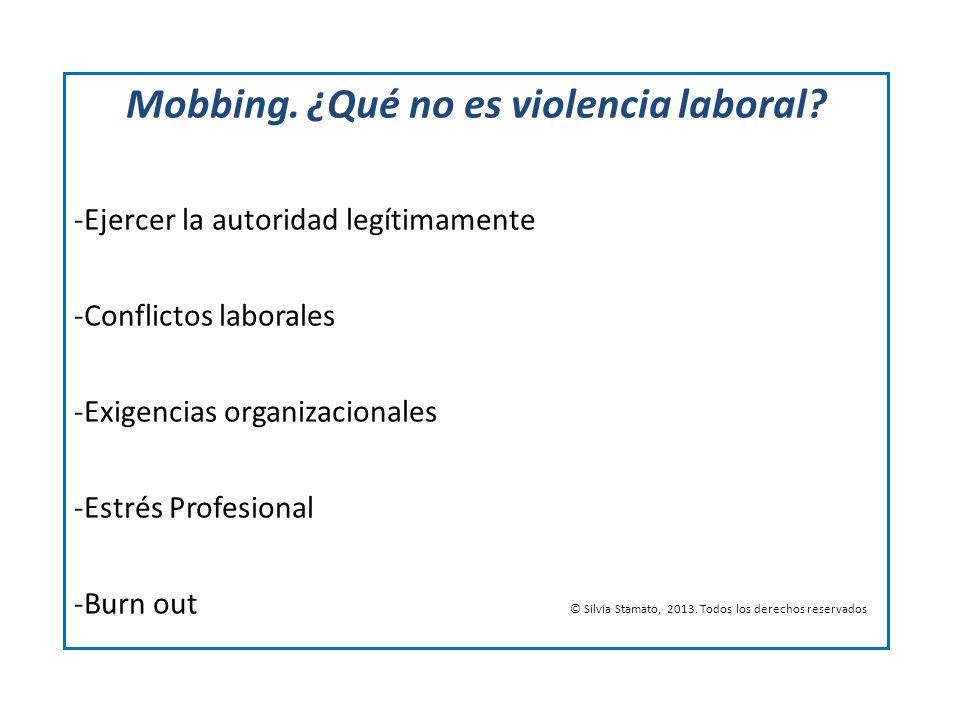Mobbing. ¿Qué no es violencia laboral? -Ejercer la autoridad legítimamente -Conflictos laborales -Exigencias organizacionales -Estrés Profesional -Bur