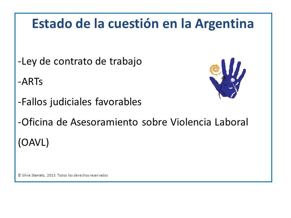 Estado de la cuestión en la Argentina -Ley de contrato de trabajo -ARTs -Fallos judiciales favorables -Oficina de Asesoramiento sobre Violencia Labora
