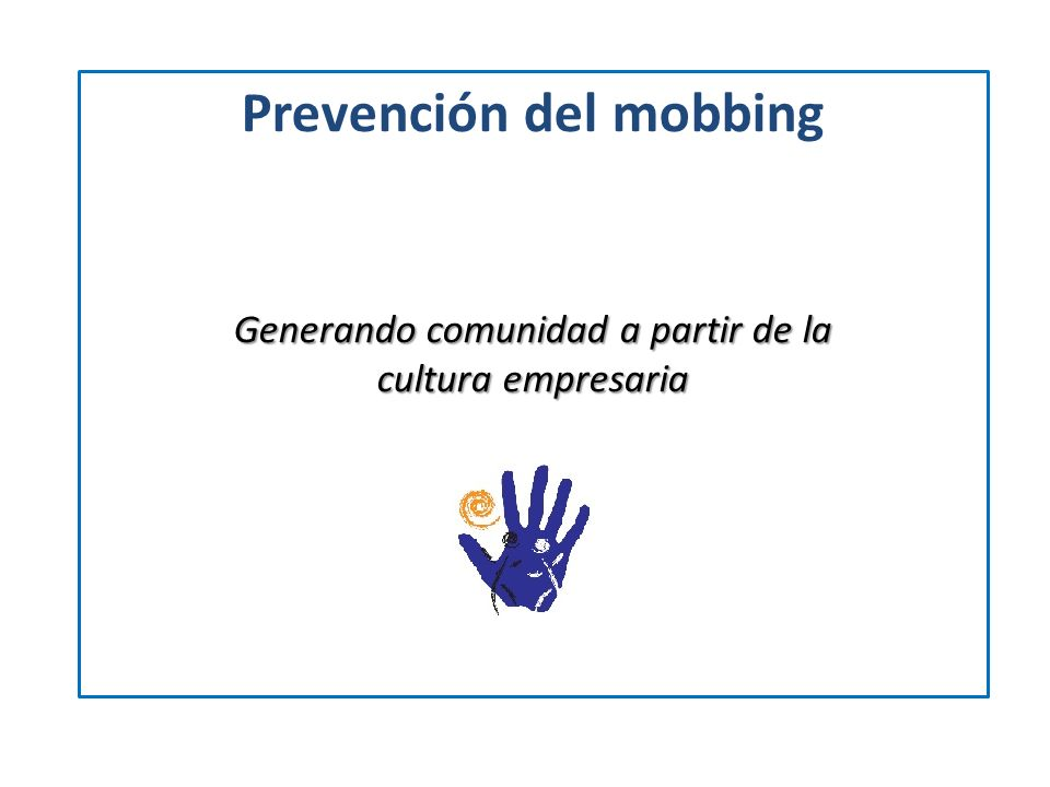 Prevención del mobbing Generando comunidad a partir de la cultura empresaria