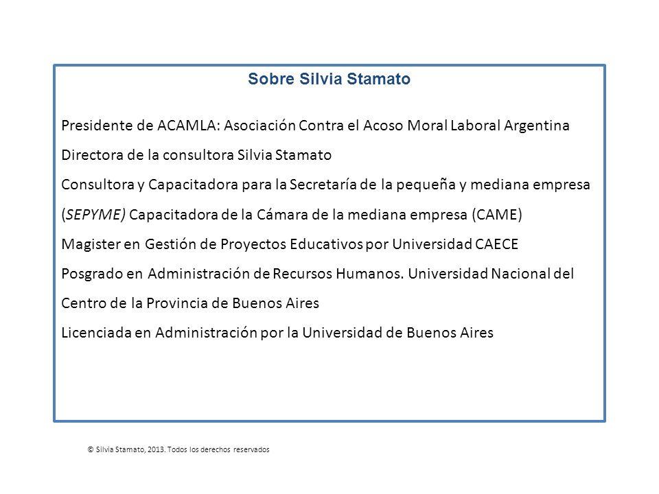 Sobre Silvia Stamato Presidente de ACAMLA: Asociación Contra el Acoso Moral Laboral Argentina Directora de la consultora Silvia Stamato Consultora y C