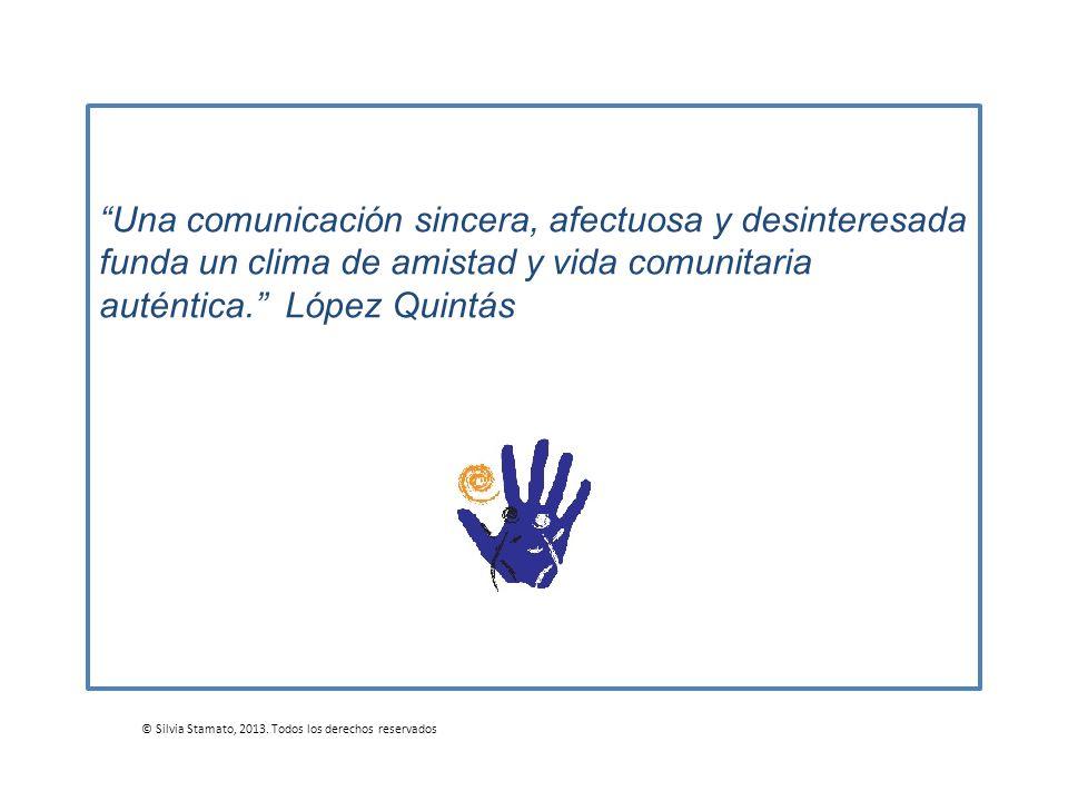 Una comunicación sincera, afectuosa y desinteresada funda un clima de amistad y vida comunitaria auténtica. López Quintás © Silvia Stamato, 2013. Todo
