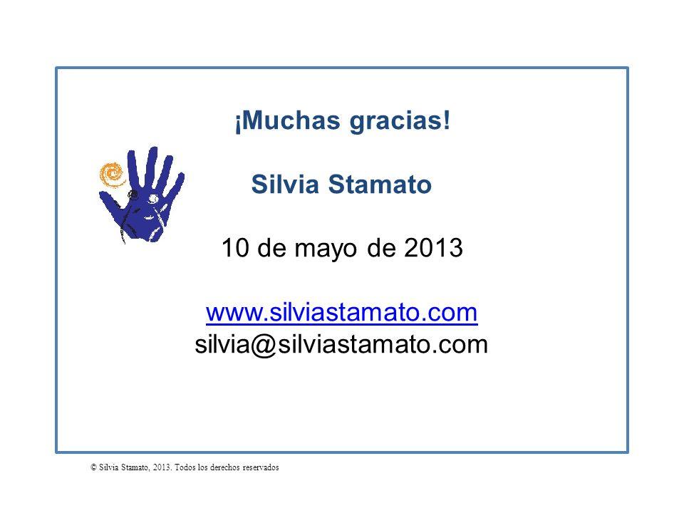 ¡Muchas gracias! Silvia Stamato 10 de mayo de 2013 www.silviastamato.com silvia@silviastamato.com © Silvia Stamato, 2013. Todos los derechos reservado