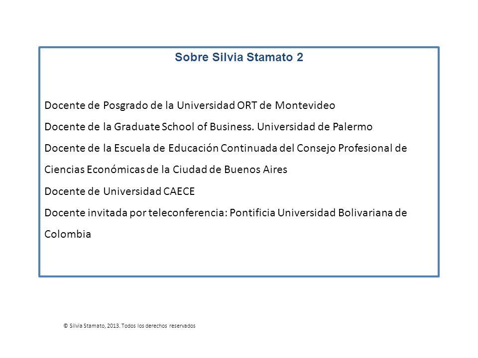 Sobre Silvia Stamato 2 Docente de Posgrado de la Universidad ORT de Montevideo Docente de la Graduate School of Business. Universidad de Palermo Docen