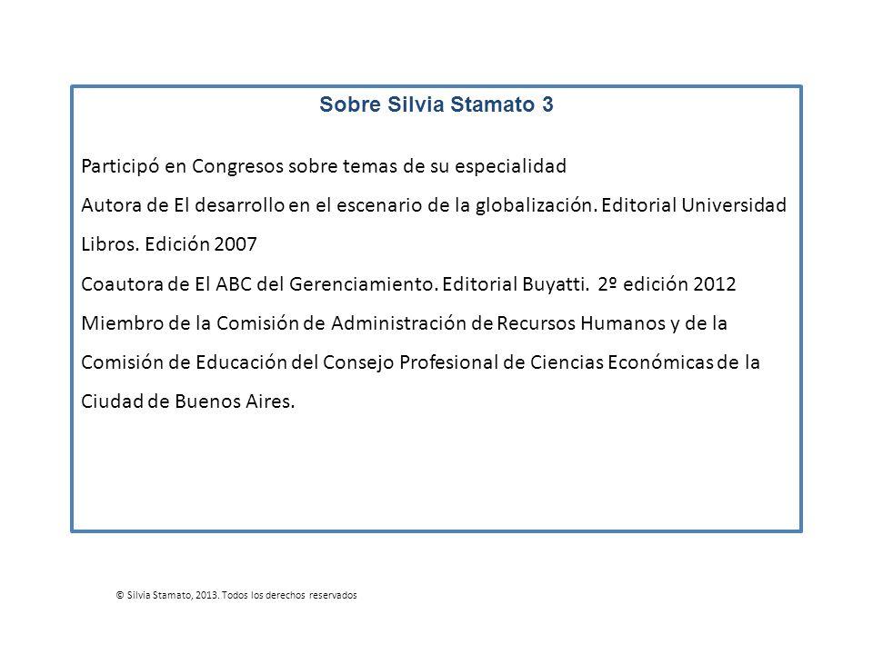 Sobre Silvia Stamato 3 Participó en Congresos sobre temas de su especialidad Autora de El desarrollo en el escenario de la globalización. Editorial Un