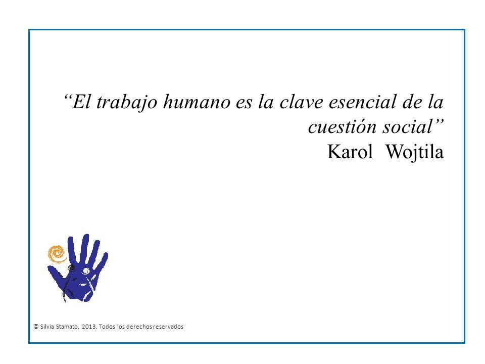 El trabajo humano es la clave esencial de la cuestión social Karol Wojtila © Silvia Stamato, 2013. Todos los derechos reservados