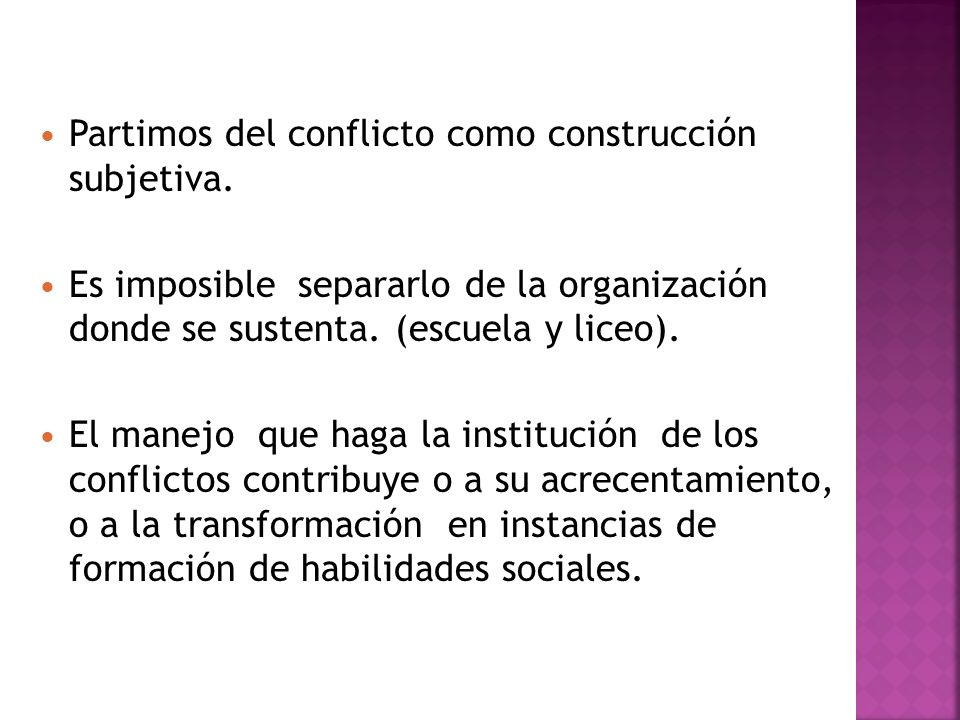 Partimos del conflicto como construcción subjetiva. Es imposible separarlo de la organización donde se sustenta. (escuela y liceo). El manejo que haga
