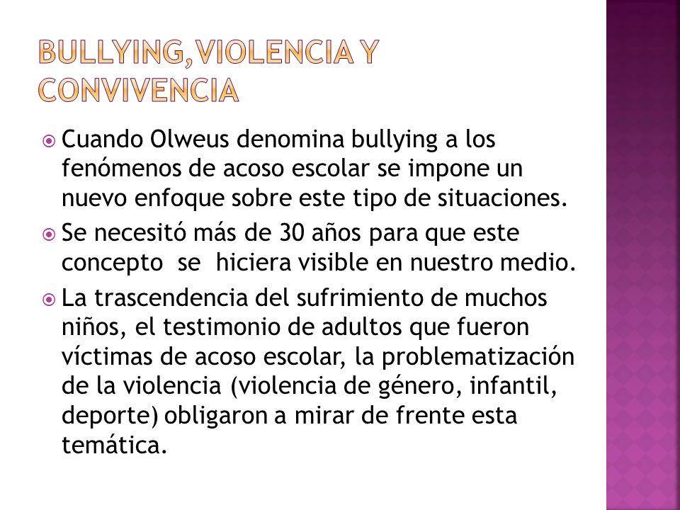 Cuando Olweus denomina bullying a los fenómenos de acoso escolar se impone un nuevo enfoque sobre este tipo de situaciones. Se necesitó más de 30 años