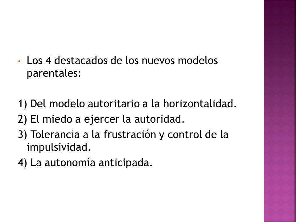 Los 4 destacados de los nuevos modelos parentales: 1) Del modelo autoritario a la horizontalidad. 2) El miedo a ejercer la autoridad. 3) Tolerancia a