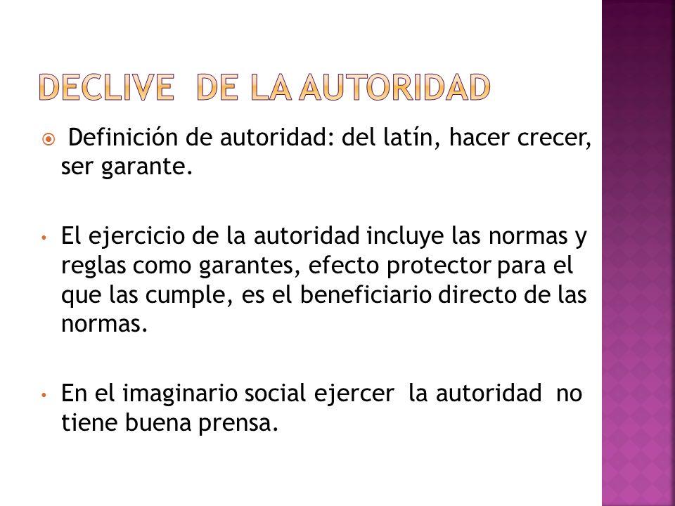 Definición de autoridad: del latín, hacer crecer, ser garante. El ejercicio de la autoridad incluye las normas y reglas como garantes, efecto protecto
