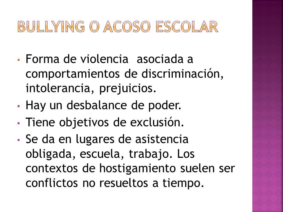 Forma de violencia asociada a comportamientos de discriminación, intolerancia, prejuicios. Hay un desbalance de poder. Tiene objetivos de exclusión. S