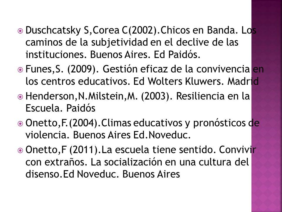 Duschcatsky S,Corea C(2002).Chicos en Banda. Los caminos de la subjetividad en el declive de las instituciones. Buenos Aires. Ed Paidós. Funes,S. (200