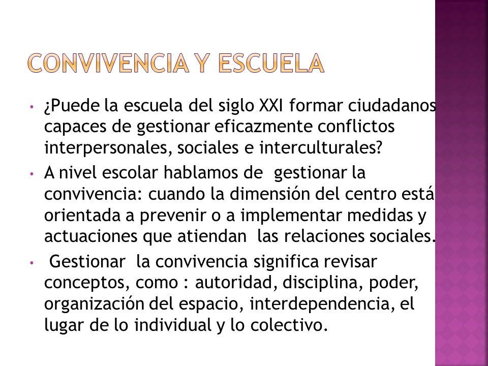 ¿Puede la escuela del siglo XXI formar ciudadanos capaces de gestionar eficazmente conflictos interpersonales, sociales e interculturales? A nivel esc