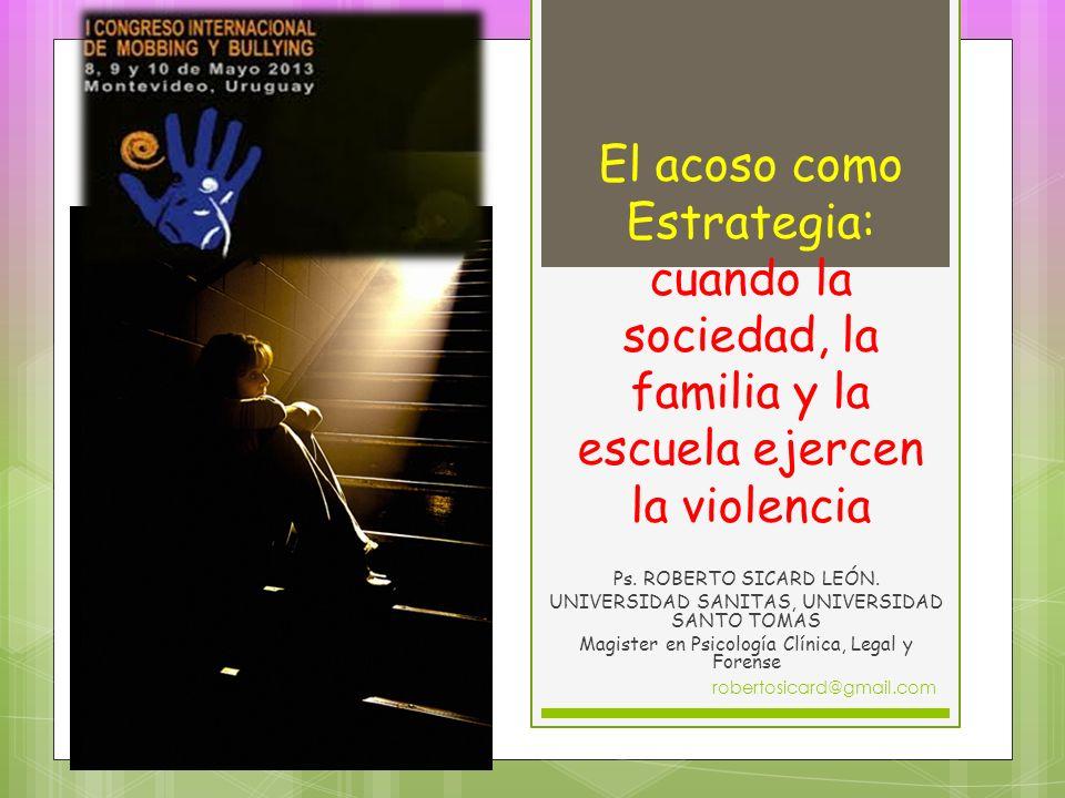 El acoso como Estrategia: cuando la sociedad, la familia y la escuela ejercen la violencia Ps.