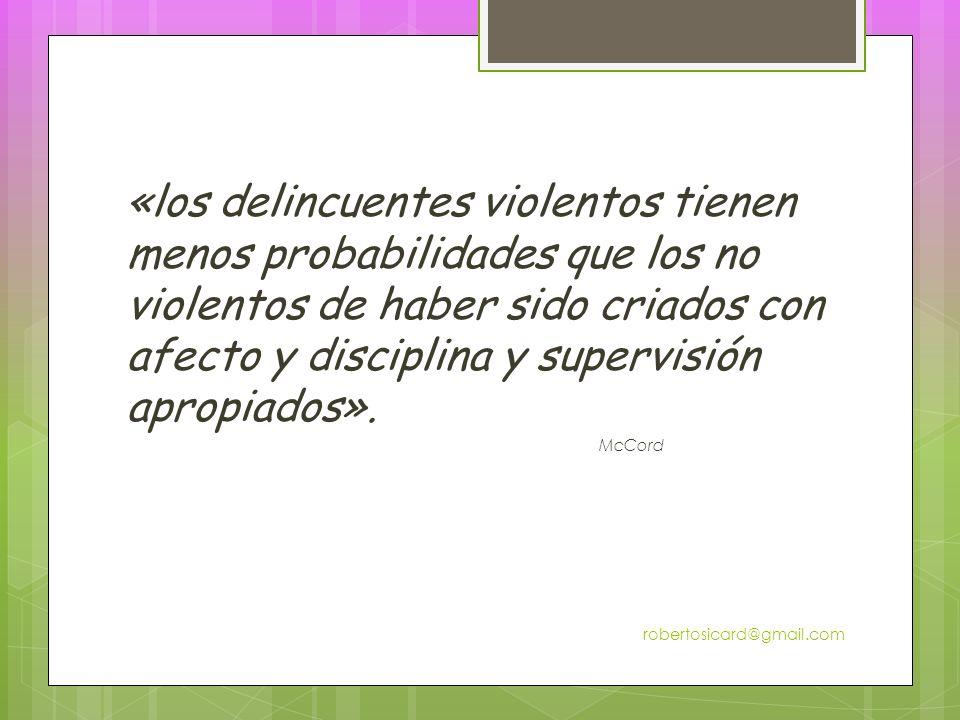 «los delincuentes violentos tienen menos probabilidades que los no violentos de haber sido criados con afecto y disciplina y supervisión apropiados».