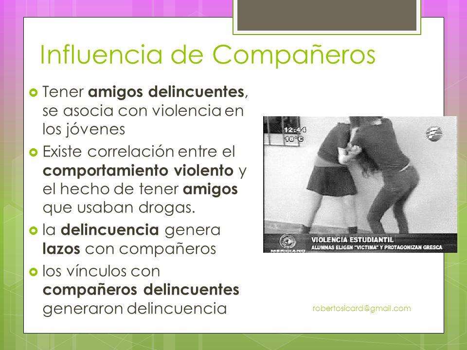 Influencia de Compañeros Tener amigos delincuentes, se asocia con violencia en los jóvenes Existe correlación entre el comportamiento violento y el hecho de tener amigos que usaban drogas.