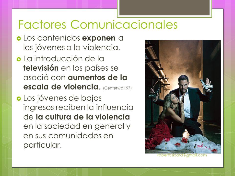 Factores Comunicacionales Los contenidos exponen a los jóvenes a la violencia.