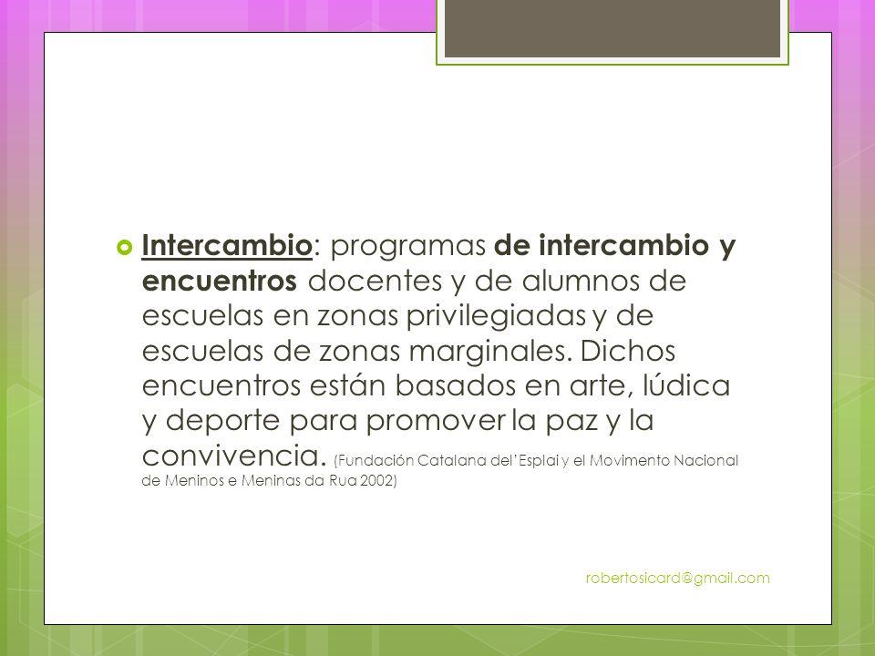 Intercambio : programas de intercambio y encuentros docentes y de alumnos de escuelas en zonas privilegiadas y de escuelas de zonas marginales.