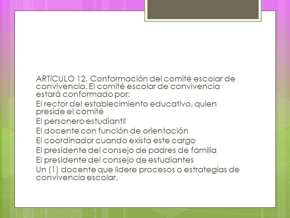 ARTíCULO 12.Conformación del comité escolar de convivencia.
