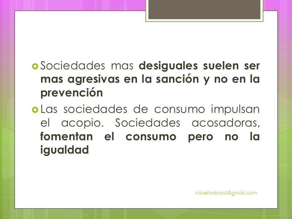 Sociedades mas desiguales suelen ser mas agresivas en la sanción y no en la prevención Las sociedades de consumo impulsan el acopio.