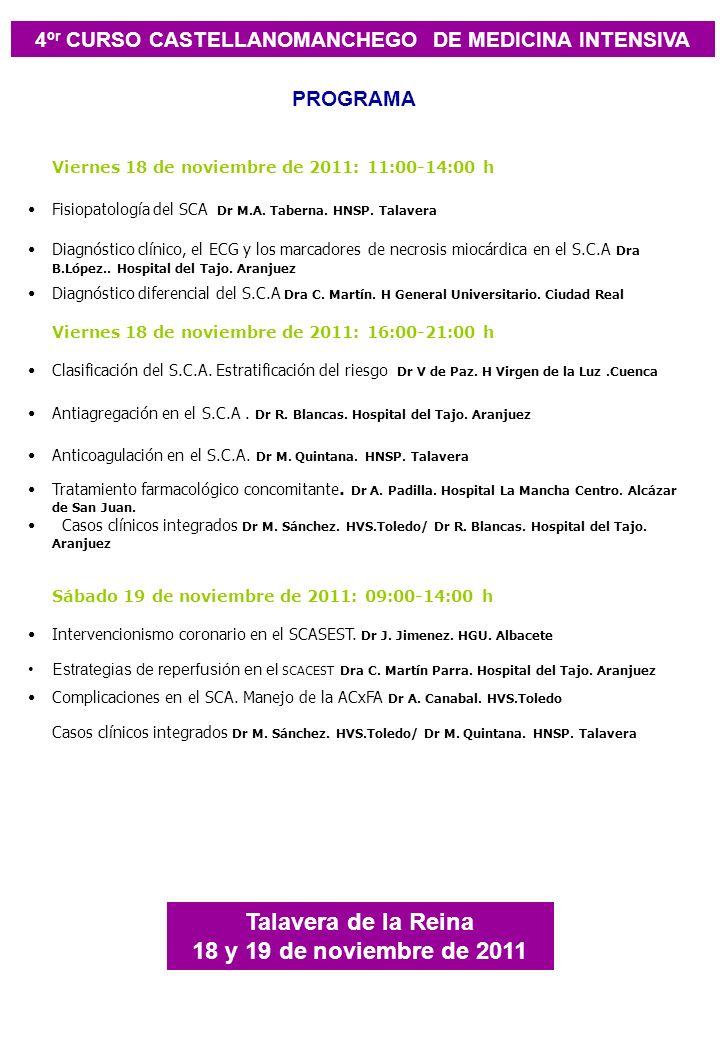 4º r CURSO CASTELLANOMANCHEGO DE MEDICINA INTENSIVA Talavera de la Reina 18 y 19 de noviembre de 2011 PROGRAMA Viernes 18 de noviembre de 2011: 11:00-