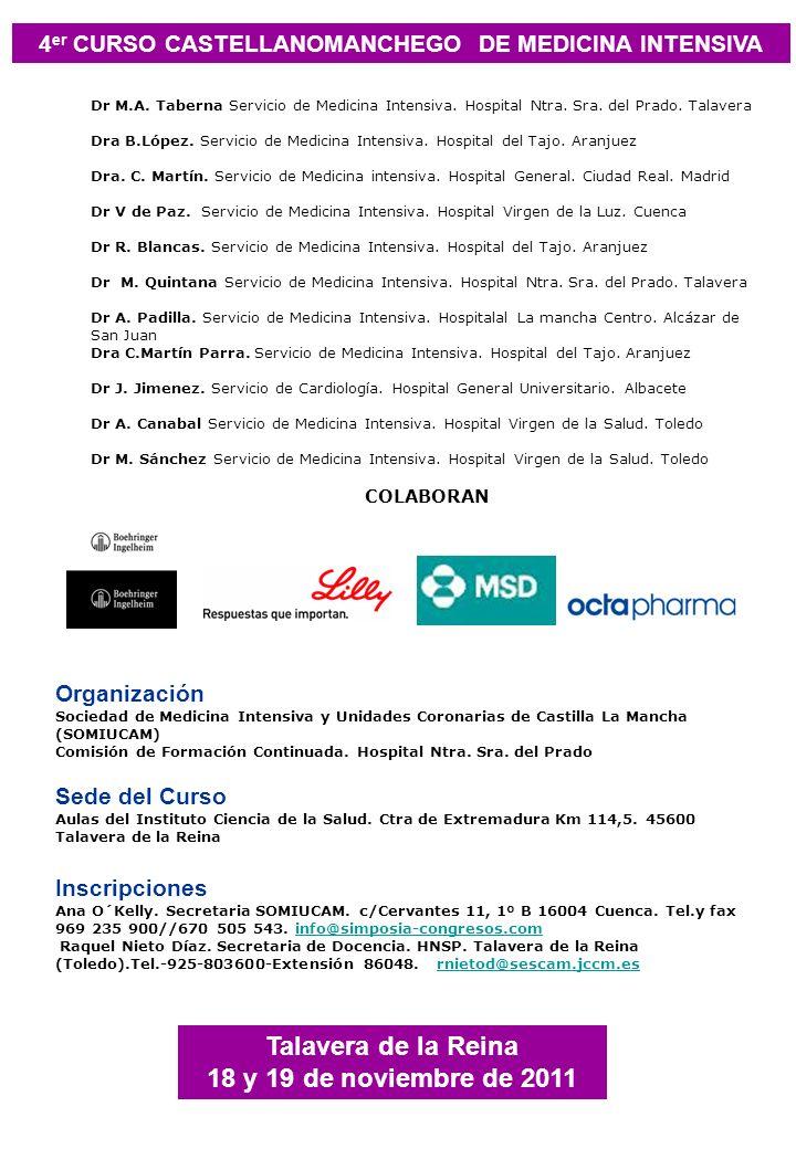 4 er CURSO CASTELLANOMANCHEGO DE MEDICINA INTENSIVA Talavera de la Reina 18 y 19 de noviembre de 2011 Organización Sociedad de Medicina Intensiva y Unidades Coronarias de Castilla La Mancha (SOMIUCAM) Comisión de Formación Continuada.