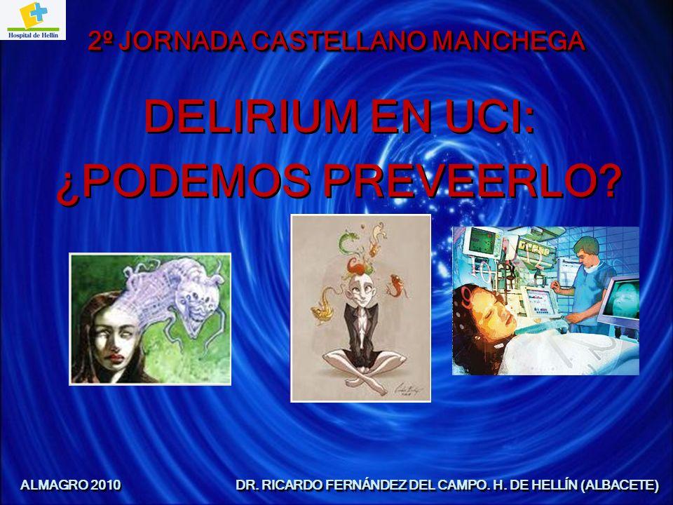 ALMAGRO 2010 DR. RICARDO FERNÁNDEZ DEL CAMPO. H. DE HELLÍN (ALBACETE) 2º JORNADA CASTELLANO MANCHEGA DELIRIUM EN UCI: ¿PODEMOS PREVEERLO? DELIRIUM EN