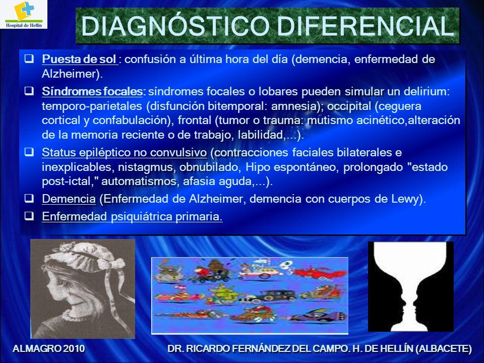 DIAGNÓSTICO DIFERENCIAL Puesta de sol : confusión a última hora del día (demencia, enfermedad de Alzheimer). Síndromes focales: síndromes focales o lo