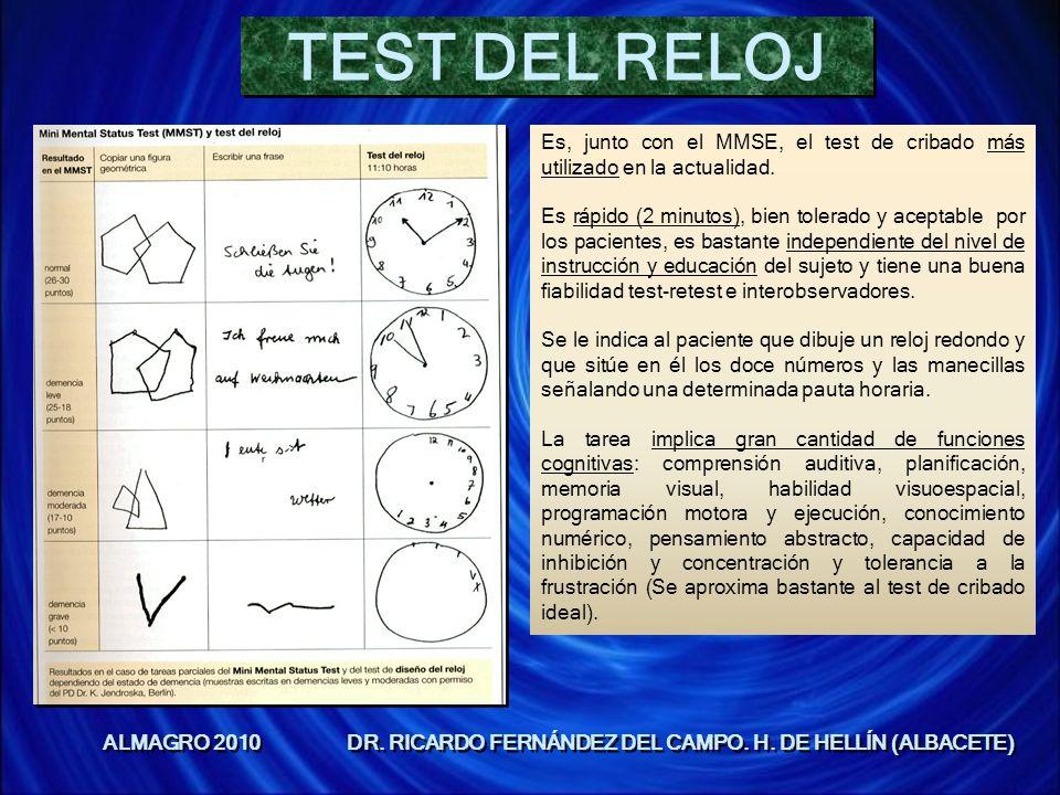 TEST DEL RELOJ ALMAGRO 2010 DR. RICARDO FERNÁNDEZ DEL CAMPO. H. DE HELLÍN (ALBACETE) Es, junto con el MMSE, el test de cribado más utilizado en la act