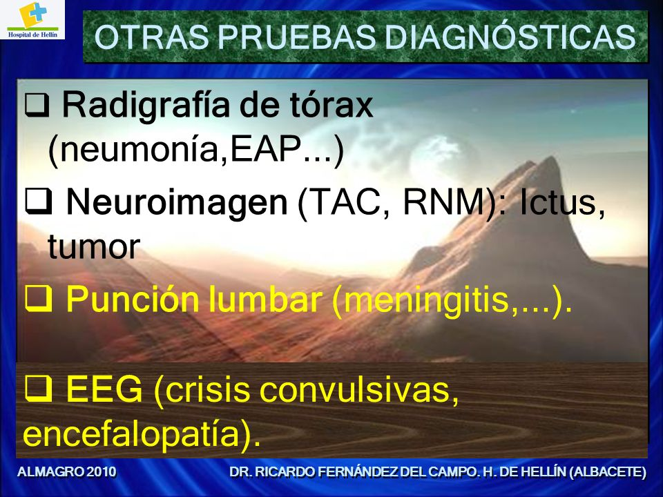 OTRAS PRUEBAS DIAGNÓSTICAS Radigrafía de tórax (neumonía,EAP...) Neuroimagen (TAC, RNM): Ictus, tumor Punción lumbar (meningitis,...). Radigrafía de t