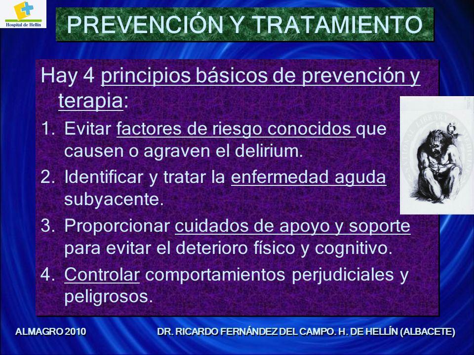 Hay 4 principios básicos de prevención y terapia: 1.Evitar factores de riesgo conocidos que causen o agraven el delirium. 2.Identificar y tratar la en