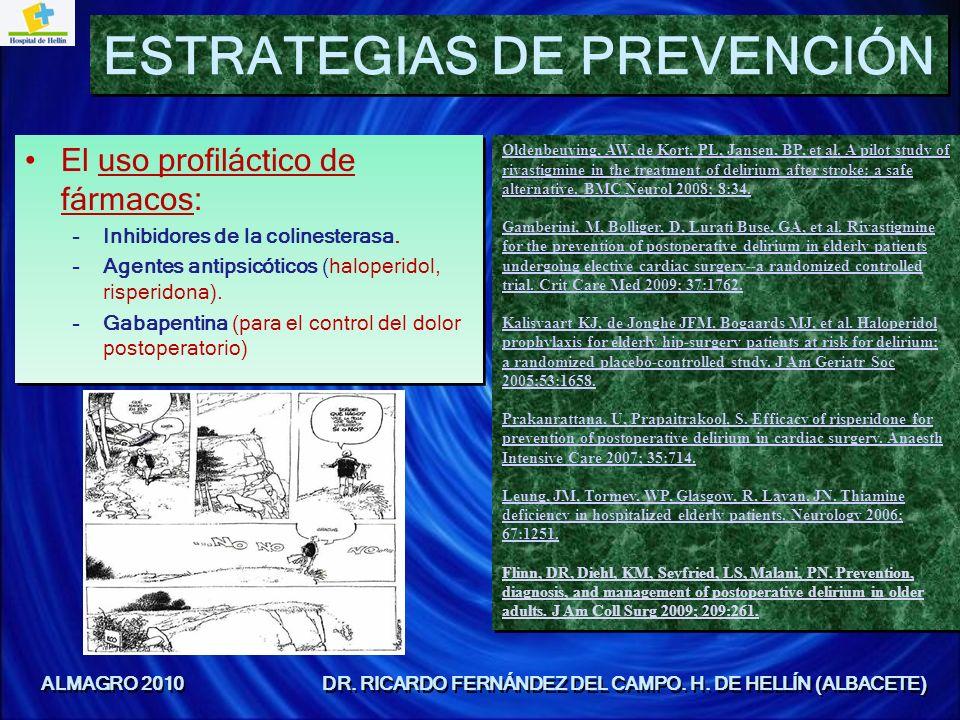 El uso profiláctico de fármacos: –Inhibidores de la colinesterasa. –Agentes antipsicóticos (haloperidol, risperidona). –Gabapentina (para el control d