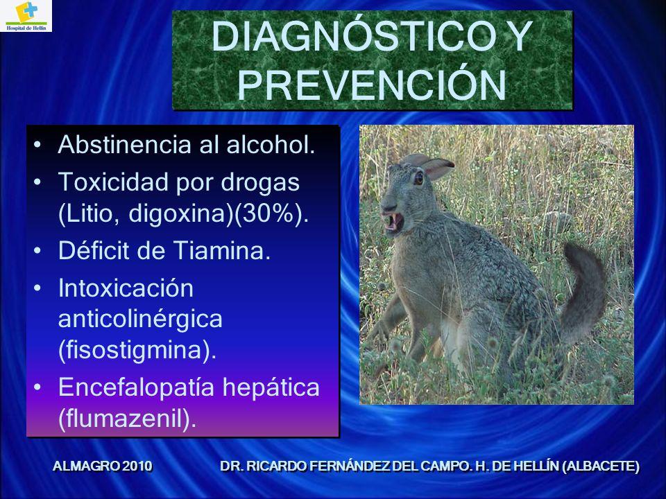 DIAGNÓSTICO Y PREVENCIÓN Abstinencia al alcohol. Toxicidad por drogas (Litio, digoxina)(30%). Déficit de Tiamina. Intoxicación anticolinérgica (fisost