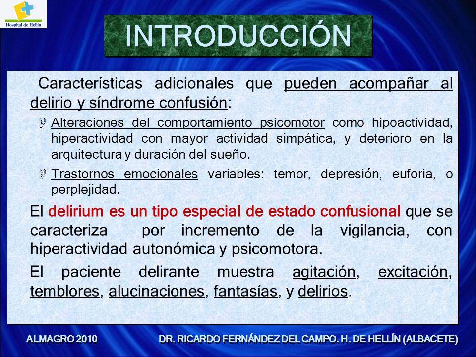 INTRODUCCIÓNINTRODUCCIÓN Características adicionales que pueden acompañar al delirio y síndrome confusión: Alteraciones del comportamiento psicomotor