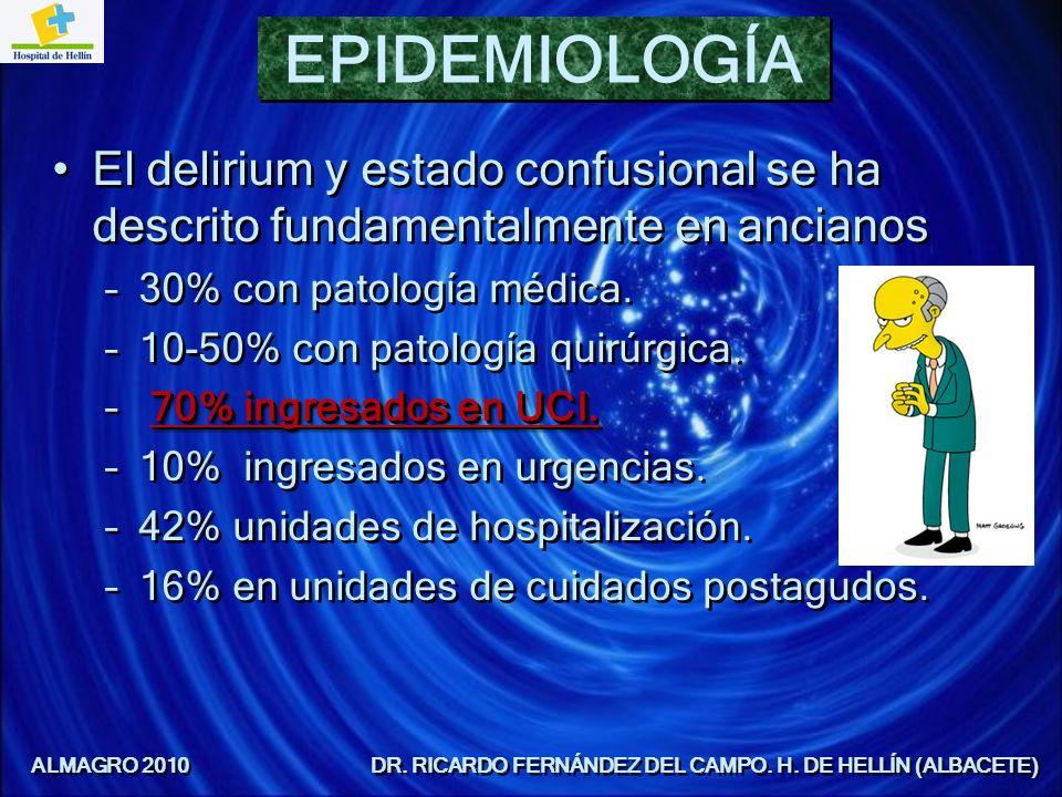 EPIDEMIOLOGÍA El delirium y estado confusional se ha descrito fundamentalmente en ancianos –30% con patología médica. –10-50% con patología quirúrgica