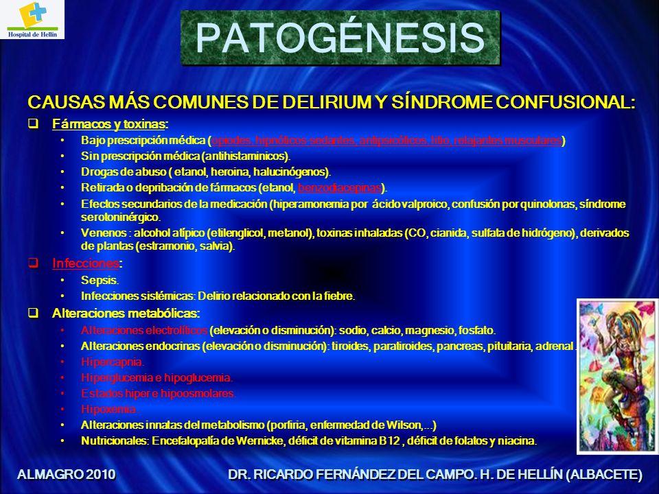 PATOGÉNESIS CAUSAS MÁS COMUNES DE DELIRIUM Y SÍNDROME CONFUSIONAL: Fármacos y toxinas: Bajo prescripción médica (opiodes, hipnóticos-sedantes, antipsi