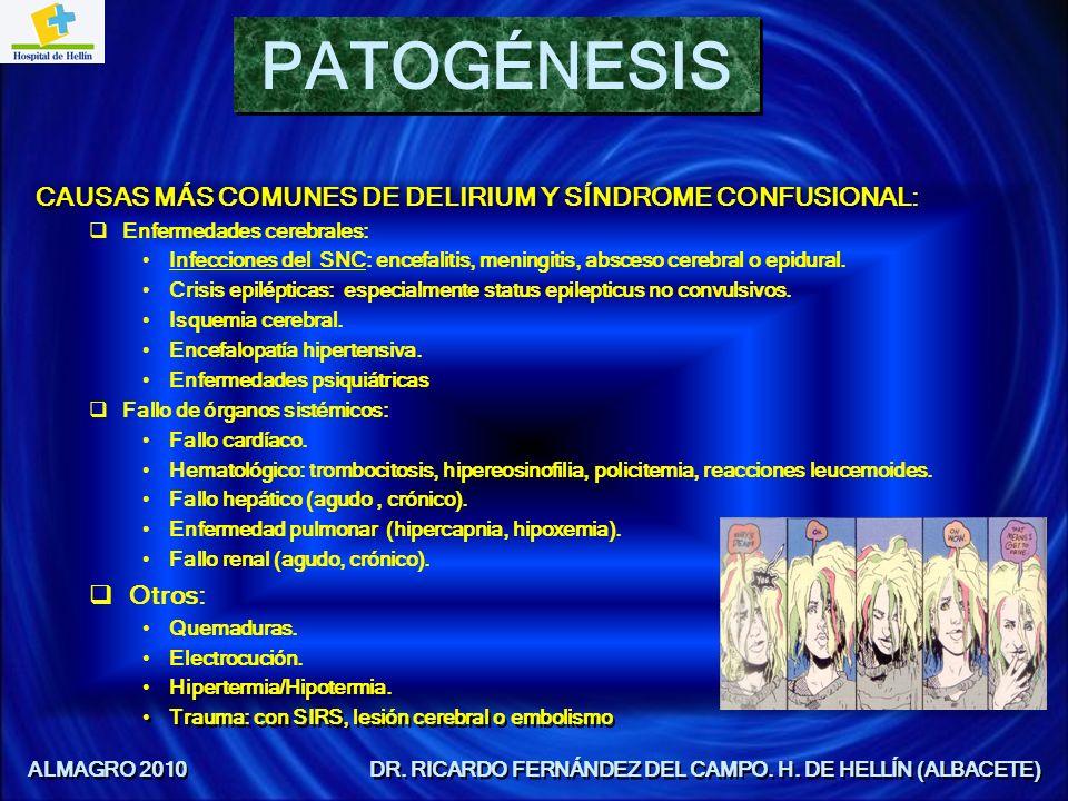 CAUSAS MÁS COMUNES DE DELIRIUM Y SÍNDROME CONFUSIONAL: Enfermedades cerebrales: Infecciones del SNC: encefalitis, meningitis, absceso cerebral o epidu