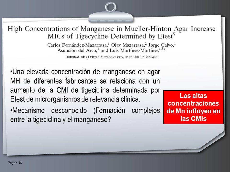 Page 16 Las altas concentraciones de Mn influyen en las CMIs Una elevada concentración de manganeso en agar MH de diferentes fabricantes se relaciona