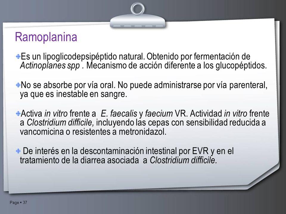 Page 37 Es un lipoglicodepsipéptido natural. Obtenido por fermentación de Actinoplanes spp. Mecanismo de acción diferente a los glucopéptidos. No se a