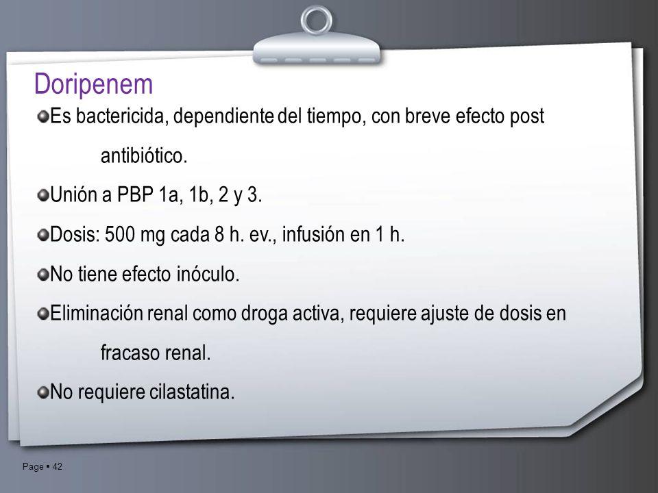 Page 42 Es bactericida, dependiente del tiempo, con breve efecto post antibiótico. Unión a PBP 1a, 1b, 2 y 3. Dosis: 500 mg cada 8 h. ev., infusión en