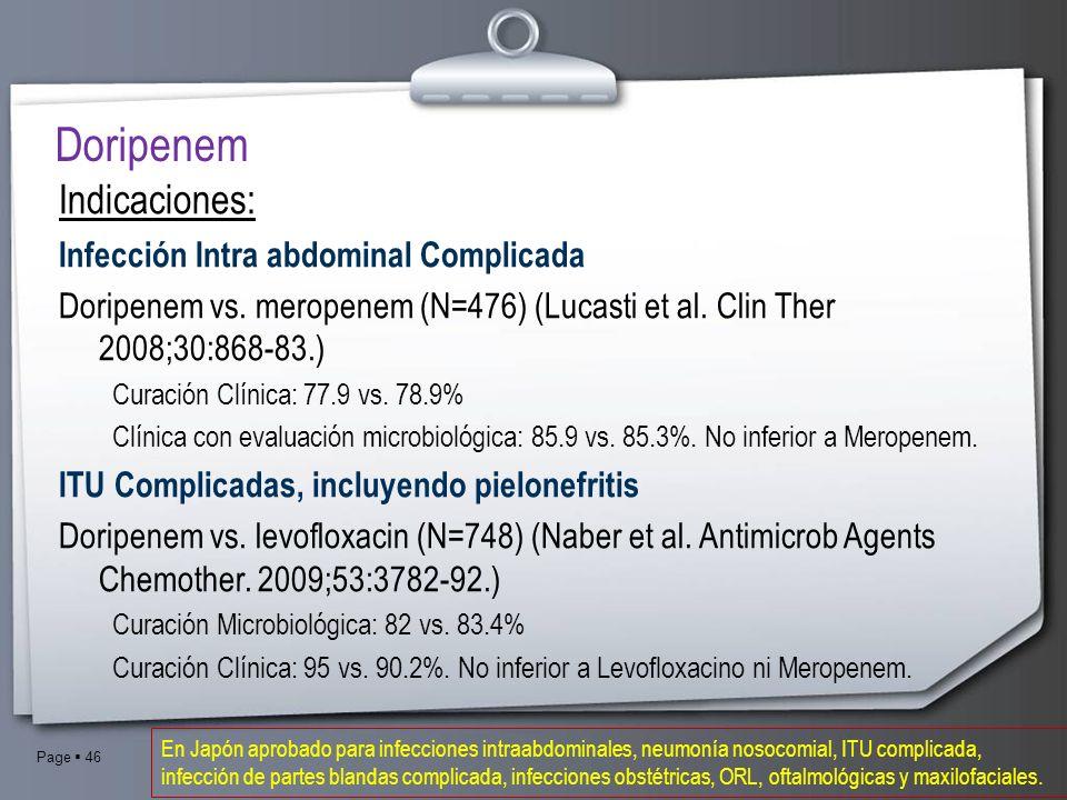 Page 46 Doripenem Indicaciones: Infección Intra abdominal Complicada Doripenem vs. meropenem (N=476) (Lucasti et al. Clin Ther 2008;30:868-83.) Curaci