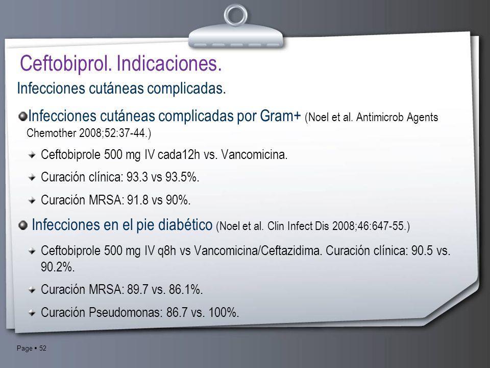 Page 52 Infecciones cutáneas complicadas. Infecciones cutáneas complicadas por Gram+ (Noel et al. Antimicrob Agents Chemother 2008;52:37-44.) Ceftobip
