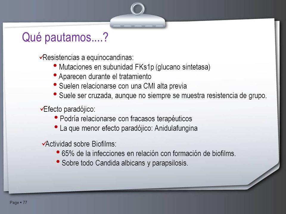 Page 77 Resistencias a equinocandinas: Mutaciones en subunidad FKs1p (glucano sintetasa) Aparecen durante el tratamiento Suelen relacionarse con una C